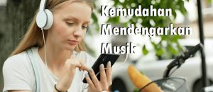 Kemudahan Mendengarkan Musik