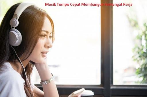 Musik Tempo Cepat Membangun Semangat Kerja
